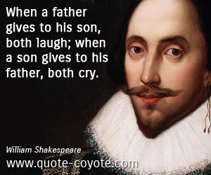 Son quotes - When a father gives to his son, both laugh; when a son gives to his father, both cry.