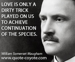 quotes - Love is only a dirty trick played on us to achieve continuation of the species.