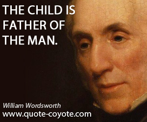 quotes - The child is father of the man.