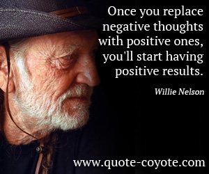 quotes - Once you replace negative thoughts with positive ones, you'll start having positive results.