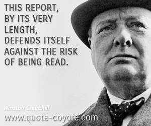 quotes - This report, by its very length, defends itself against the risk of being read.
