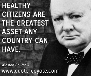 Citizens quotes - Healthy citizens are the greatest asset any country can have.
