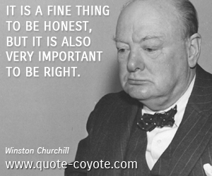 quotes - It is a fine thing to be honest, but it is also very important to be right.