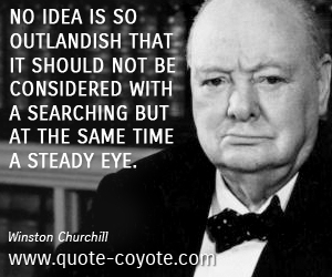 Idea quotes - No idea is so outlandish that it should not be considered with a searching but at the same time a steady eye.