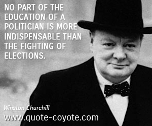 Elections quotes - No part of the education of a politician is more indispensable than the fighting of elections.