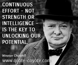 Key quotes - Continuous effort - not strength or intelligence - is the key to unlocking our potential.