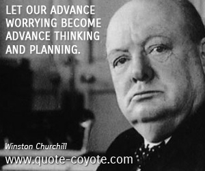 Worry quotes - Let our advance worrying become advance thinking and planning.
