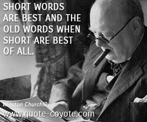 Old quotes - Short words are best and the old words when short are best of all.