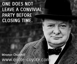 Convivial quotes - One does not leave a convivial party before closing time.
