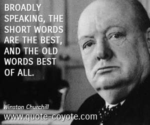 Old quotes - Broadly speaking, the short words are the best, and the old words best of all.