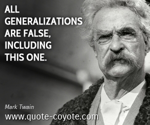 quotes - All generalizations are false, including this one.