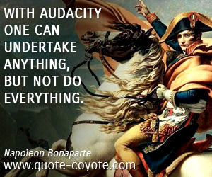 quotes - With audacity one can undertake anything, but not do everything.