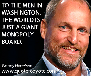 Washington quotes - To the men in Washington, the world is just a giant Monopoly board.