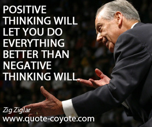 Thinking quotes - Positive thinking will let you do everything better than negative thinking will.