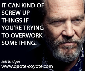 Something quotes - It can kind of screw up things if you're trying to overwork something.