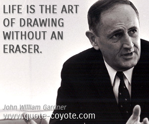 Life quotes - Life is the art of drawing without an eraser.