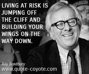 quotes - Living at risk is jumping off the cliff and building your wings on the way down.