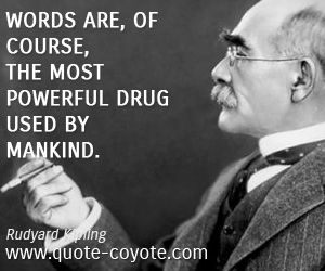 quotes - Words are, of course, the most powerful drug used by mankind.